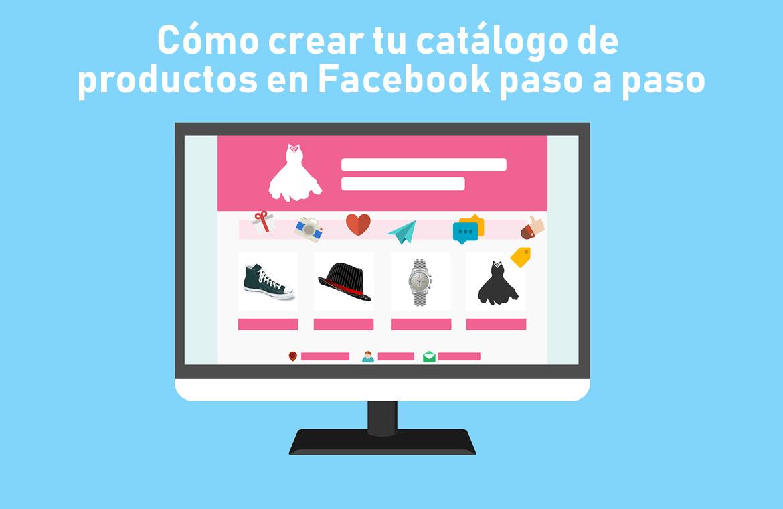¿Tienes una tienda online? Sube ya tu catálogo de productos a Facebook
